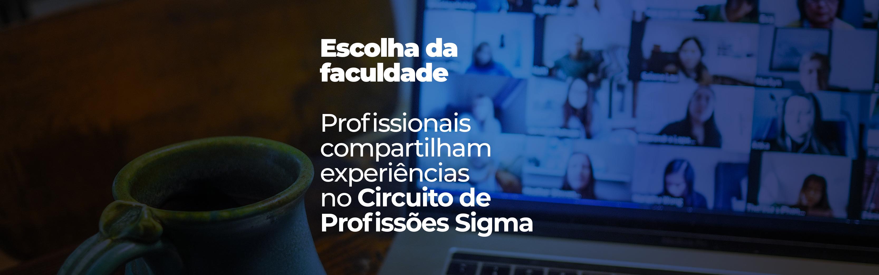 Escolha da faculdade: profissionais compartilham experiências no Circuito de Profissões Sigma