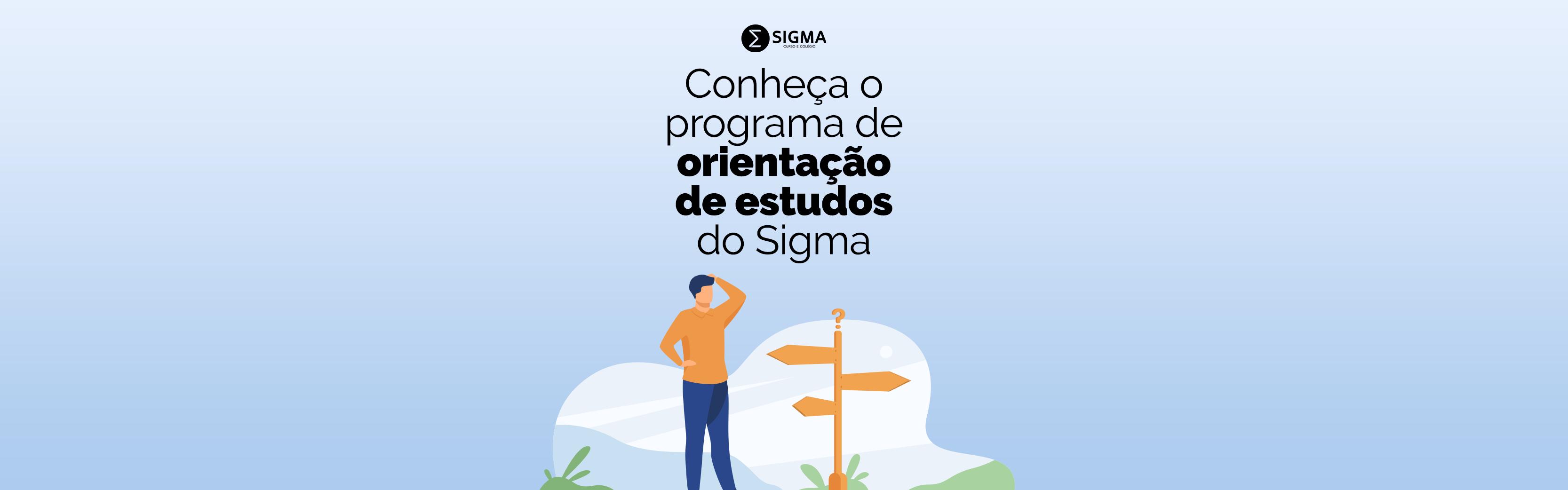 Conheça o programa de orientação de estudos do Sigma